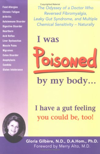 9780967605098: I Was Poisoned By My Body: The Odyssey of a Doctor Who Reversed Fibromyalgia, Leaky Gut Syndrome, and Multiple Chemical Sensitivity - Naturally!