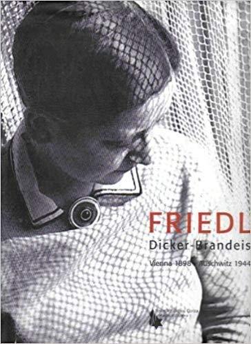 Friedl Dicker-Brandeis, Vienna 1898-Auschwitz 1944: The Artist Who Inspired the Children's Drawings of Terezin - Makarova, Elena