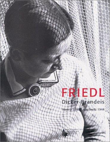 9780967606194: Friedl: Dicker-Brandeis : Vienna 1898-Auschwitz 1944