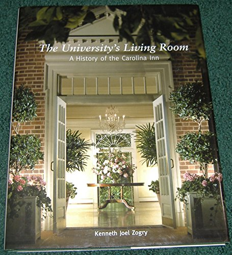 The University's Living Room: a History of the Carolina Inn: Zogry, Kenneth Joel