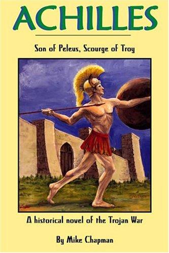 Achilles : Son of Peleus, Scourge of: Mike Chapman