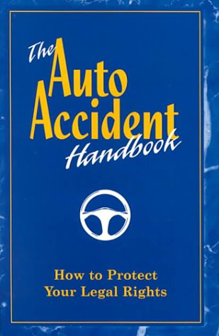 The Auto Accident Handbook: How to Protect Your Legal Rights: Independent Research Assistants, Inc....