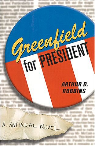Greenfield For President: Robbins, Arthur D.