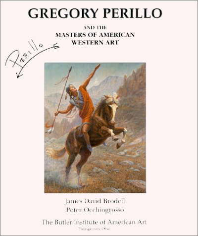 Gregory Perillo and the Masters of American Western Art: Brodell, James David and Occhiogrosso, ...