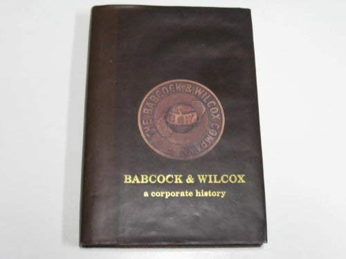9780967621906: Babcock and Wilcox, a Corporate History