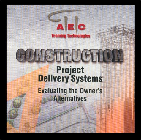 9780967626000: Construction Project Delivery Systems: Evaluating the Owner's Alternatives
