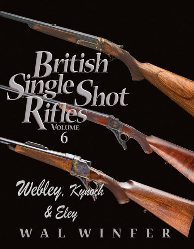 British Single Shot Rifles Volume 6, Webley,: Wal Winfer