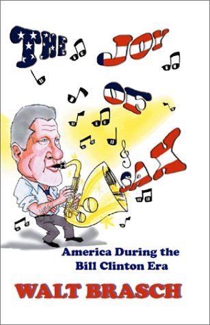 The Joy Of Sax, America During The Bill Clinton Era: Brasch, Walt