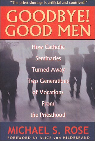 9780967637112: Goodbye! Good Men: How Catholic Seminaries Turned Away Two Generations of Vocations From the Priesthood