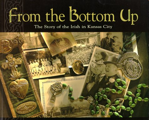 9780967637501: From the Bottom Up: The Story of the Irish in Kansas City