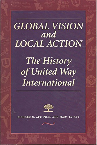 9780967638225: Global Vision and Local Action: The History of United Way International
