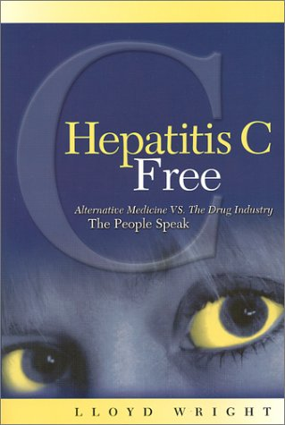 9780967640433: Hepatitis C Free: Alternative Medicine VS, The Drug Industry, The People Speak
