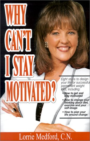 9780967641928: Why Can't I Stay Motivated?: Eight Steps to Design Your Life for Successful, Permanent Weight