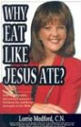 9780967641973: Why Eat Like Jesus Ate?: How to Get Healthy and Prevent Disease by Following the Nutritional Principles of the Bible