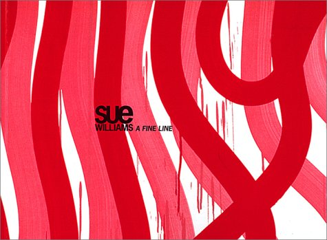 Sue Williams: A Fine Line [exhibition: Mar. 16 - Jun. 16, 2002] (0967648041) by Barry Schwabsky