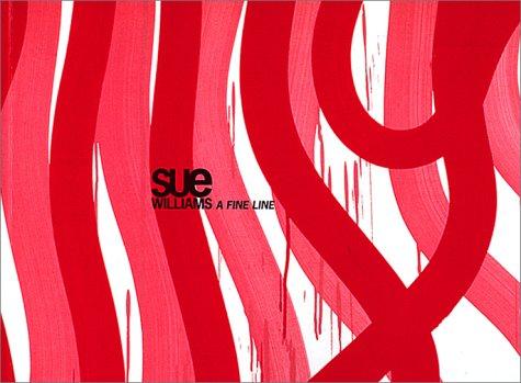 9780967648040: Sue Williams: A Fine Line [exhibition: Mar. 16 - Jun. 16, 2002]