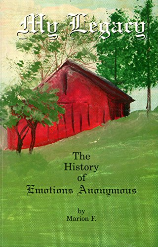 My Legacy: The History of Emotions Anonymous {FIRST EDITION}: Maion F.
