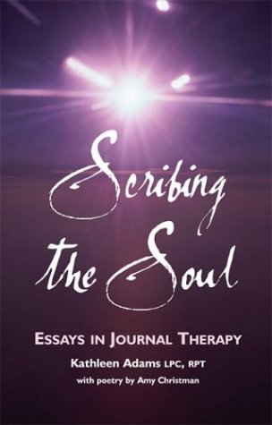 Scribing the Soul: Essays in Journal Therapy: Kathleen Adams
