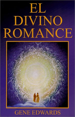 El Divino Romance (Spanish Edition) (0967662605) by Gene Edwards