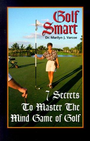 9780967667003: Golf Smart 7 Secrets to Master the Mind Game of Golf