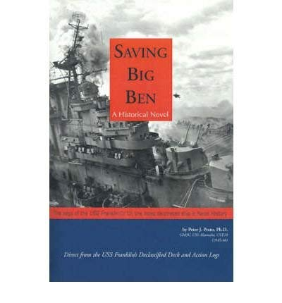 Saving Big Ben: A Historical Novel: The Saga of the USS Franklin, the Most Decorated Ship in Naval ...