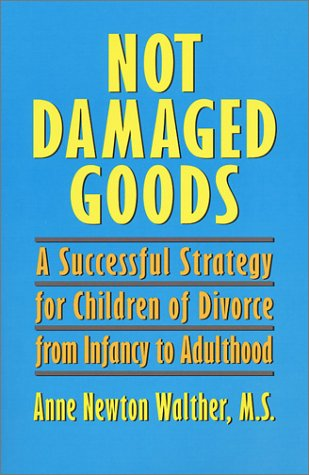 Not Damaged Goods: A Successful Strategy for Children of Divorce from Infancy to Adulthood: Walther...