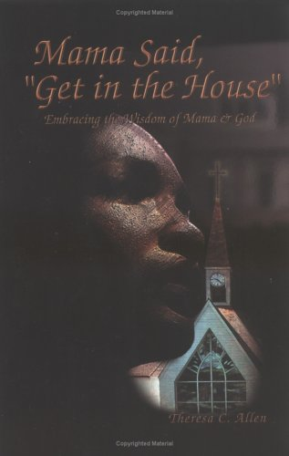 """9780967671000: Mama Said, """"Get in the House"""" : Embracing the Wisdom of Mama & God"""