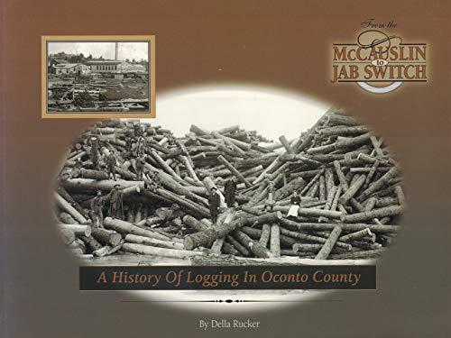 A HISTORY OF LOGGING IN OCONTO COUNTY: Rucker, Della; Nichols,