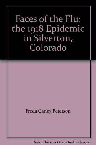 9780967677743: Faces of the Flu; the 1918 Epidemic in Silverton, Colorado