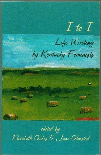 9780967678221: I to I: Life Writing by Kentucky Feminists