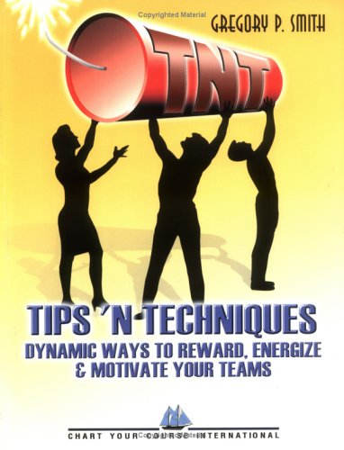 TNT: Dyanamic Ideas to Reward, Energize & Motivate Your Teams: Gregory P. Smith