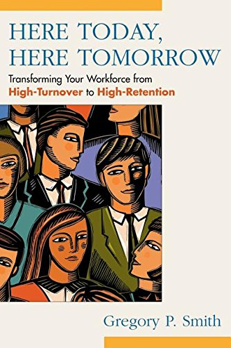 9780967684338: Here Today, Here Tomorrow: Transforming Your Workforce from High-Turnover to High-Retention