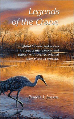 Legends of the Crane : Delightful Folklore and Poems About Cranes, Herons, and Egrets-With Over 4...