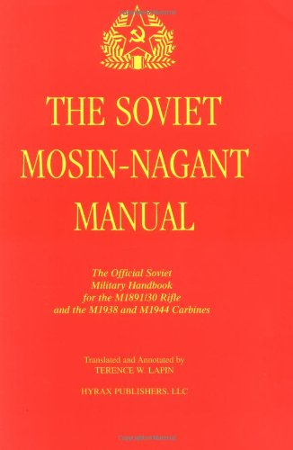 9780967689609: The Soviet Mosin-Nagant Manual: The Official Soviet Military Handbook for the M1891/30 Rifle and the M1938 and M1944 Carbines