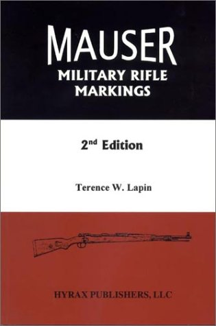 MAUSER MILITARY RIFLE MARKINGS, 2ND EDITION: Terence W. Lapin,