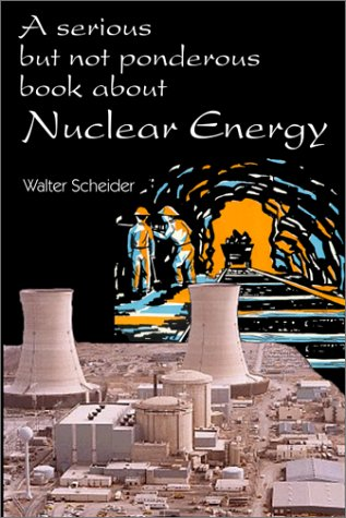 9780967694436: A Serious But Not Ponderous Book about Nuclear Energy