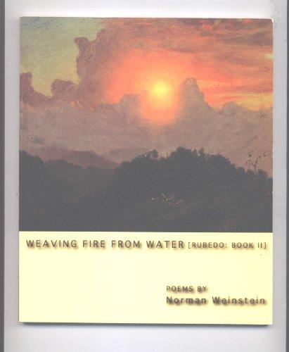 9780967694955: Weaving fire from water: (rubedo: book II)