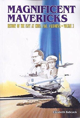9780967697710: Magnificent Mavericks History of the Navy at China Lake, California Volume 3
