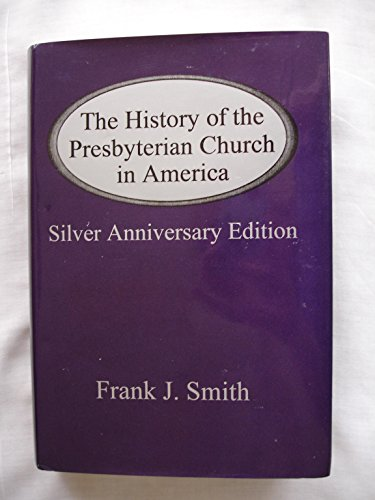 The history of the Presbyterian Church in America: The silver anniversary edition: Frank Joseph ...