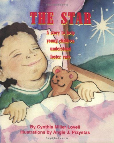 The Star: A Story to Help Young Children Understand Foster Care: Cynthia Miller Lovell