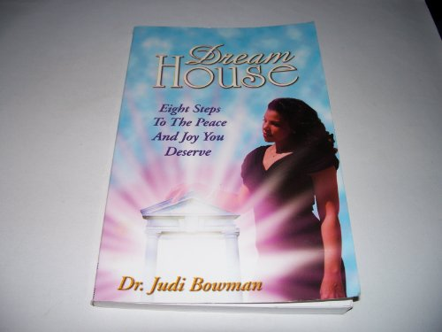 Dream House - Eight Steps To The: Dr. Judi Bowman