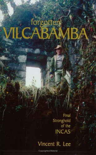 Forgotten Vilcabamba: Final Stronghold of the Incas.: LEE, Vincent R.