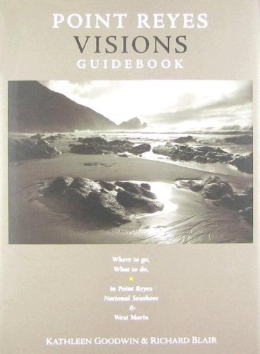 Point Reyes Visions Guidebook: Where to Go, What to Do in Point Reyes National Seashore & It&...