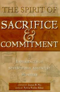 9780967717104: The Spirit of Sacrifice & Commitment: Experiences of Seventh-Day Adventist Pioneers