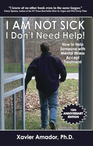 9780967718934: I Am Not Sick, I Don't Need Help! How to Help Someone with Mental Illness Accept Treatment. 10th Anniversary Edition.