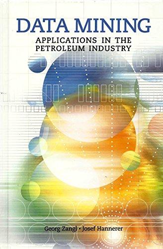 Data Mining: Applications in the Petroleum Industry: Georg Zangl, Josef Hannerer