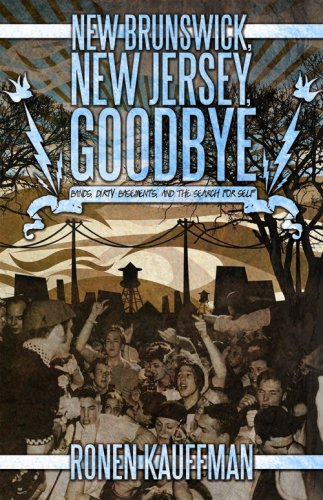 9780967728742: New Brunswick, New Jersey, Goodbye: Bands, Dirty Basements, and the Search for Self