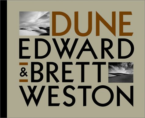 Edward and Brett Weston: Dune (0967732123) by Charis Wilson; John Woods; Kurt Markus