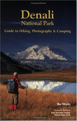 Denali National Park Guide to Hiking, Photography & Camping: Ike Waits