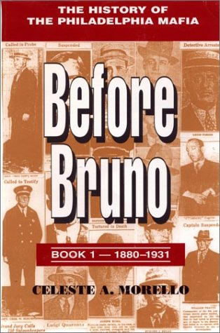 Before Bruno: The History of the Philadelphia Mafia [ Book 1 / One : 1880 - 1931 ]